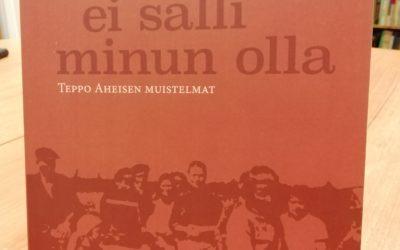 """KSS:n julkaisu """"Elämäni ei salli minun olla"""" sisältää Teppo Aheisen monisävyisiä sotamuistoja"""